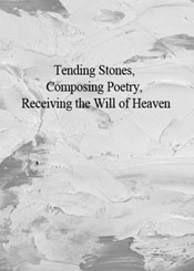 Tending Stones, Composing Poetry, Receiving the Will of Heaven